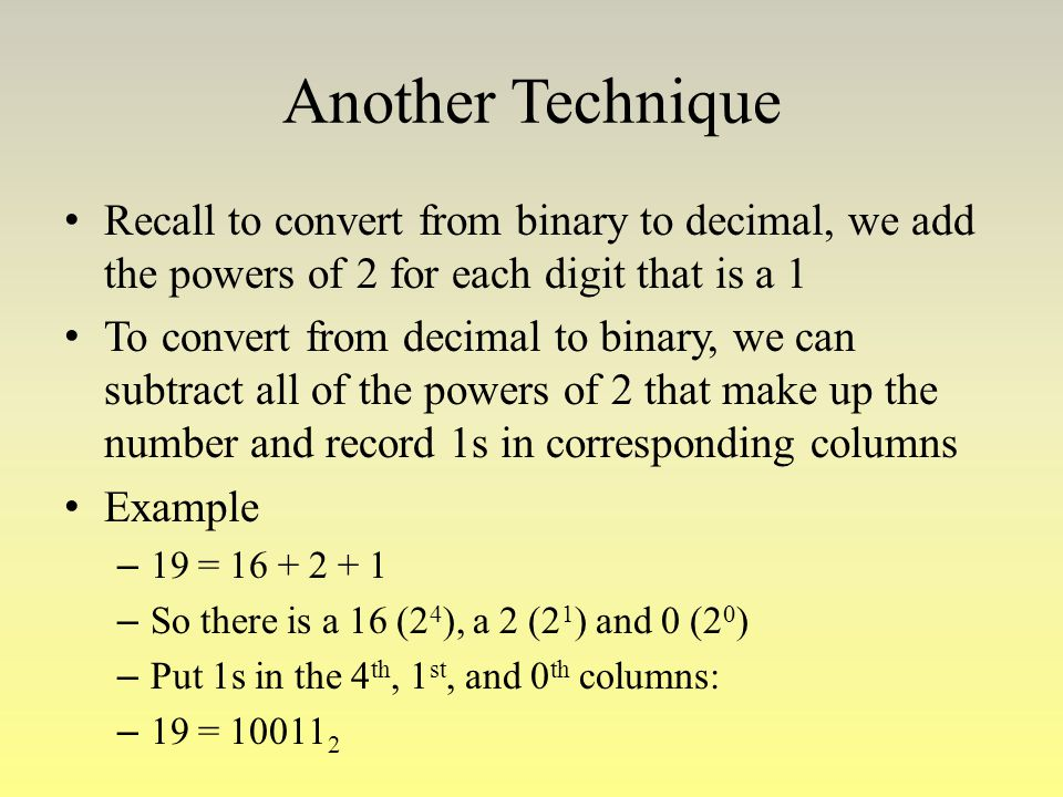 Another Technique Recall to convert from binary to decimal, we add the powers of 2 for each digit that is a 1.