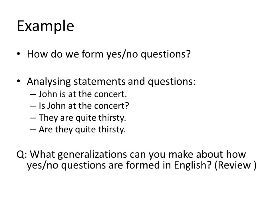 Example How do we form yes/no questions