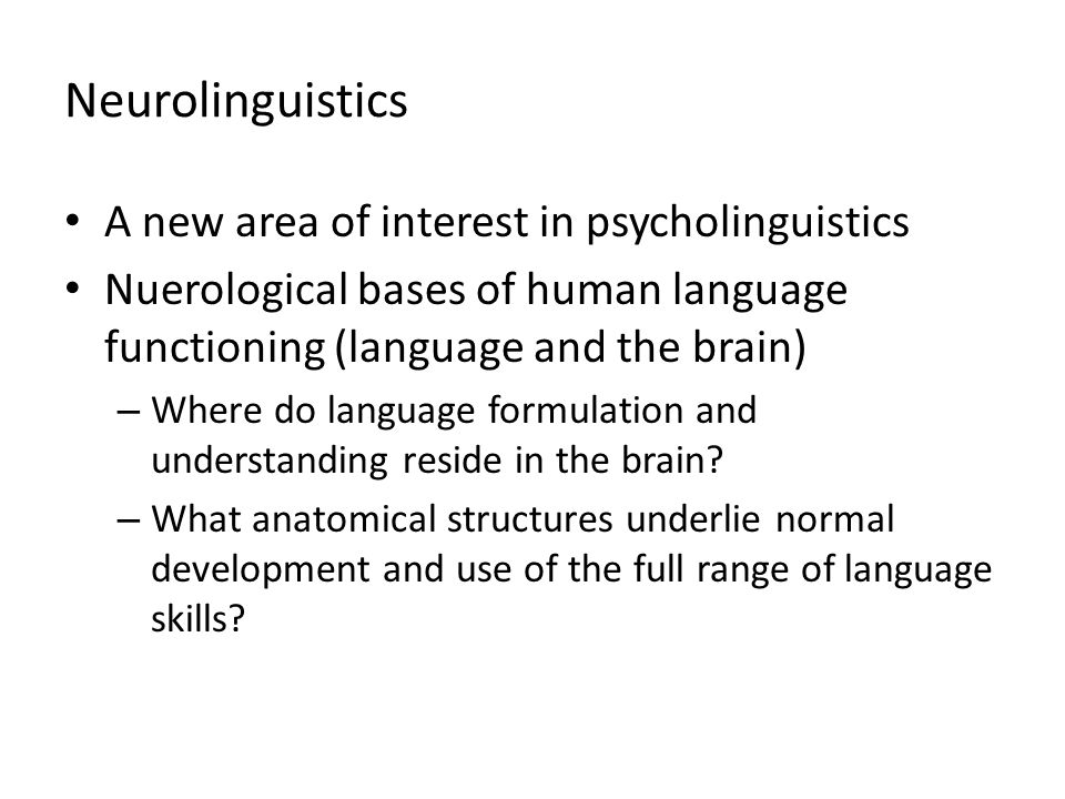 Neurolinguistics A new area of interest in psycholinguistics