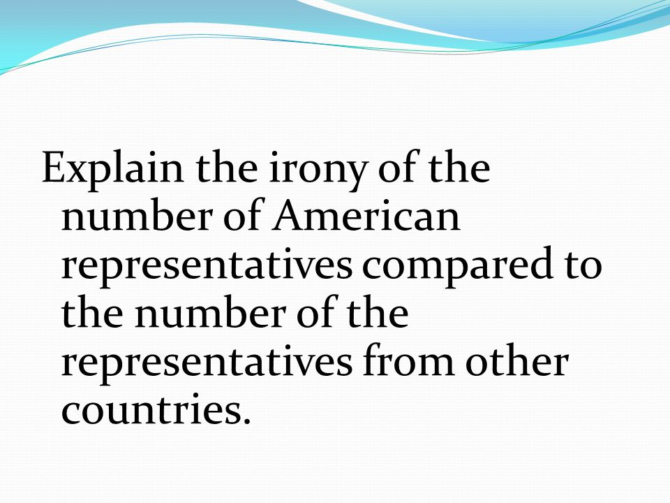 Explain the irony of the number of American representatives compared to the number of the representatives from other countries.