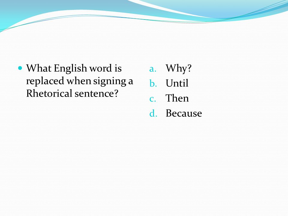 What English word is replaced when signing a Rhetorical sentence