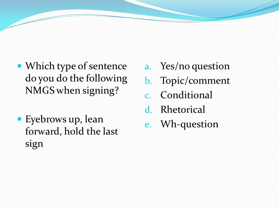 Which type of sentence do you do the following NMGS when signing