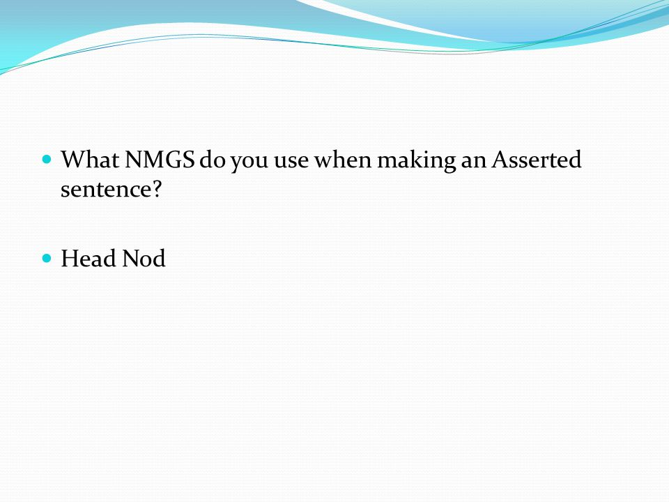 What NMGS do you use when making an Asserted sentence