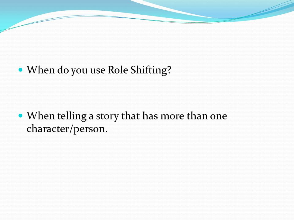When do you use Role Shifting