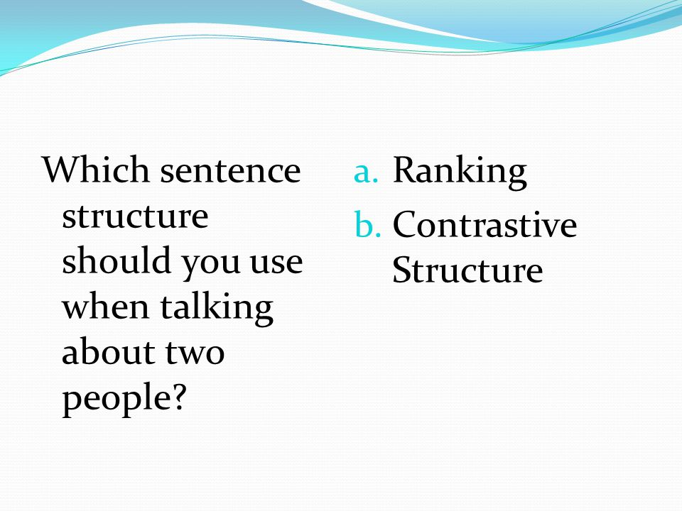 Which sentence structure should you use when talking about two people
