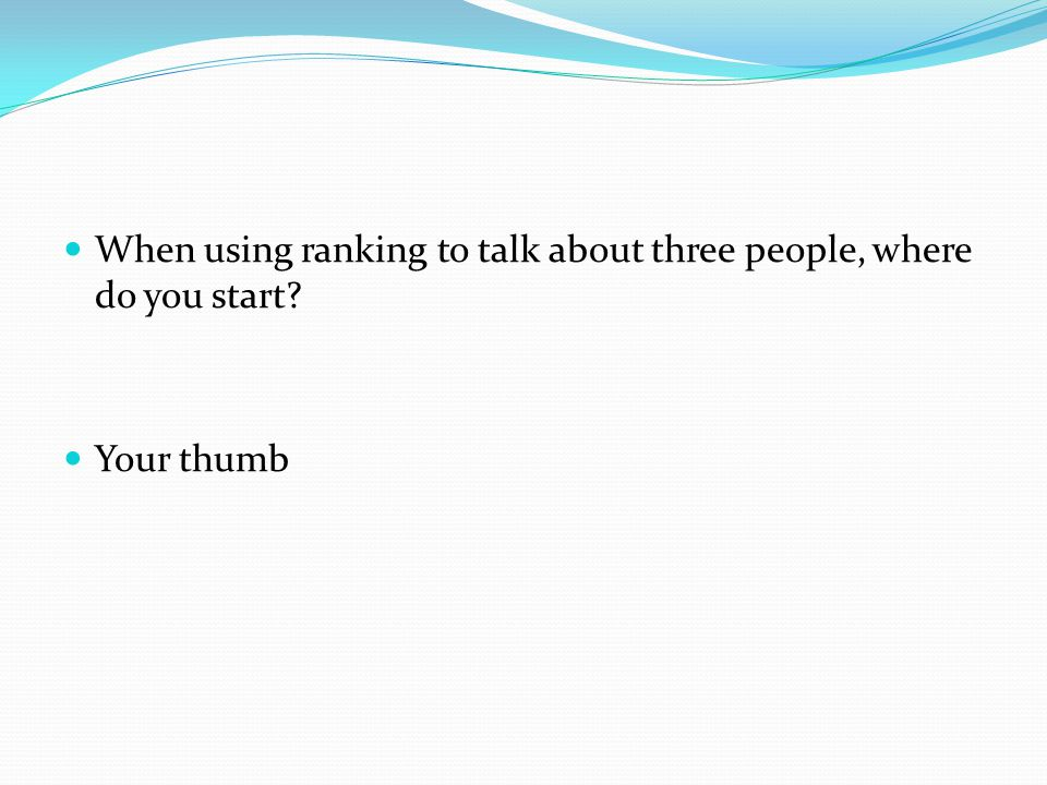 When using ranking to talk about three people, where do you start