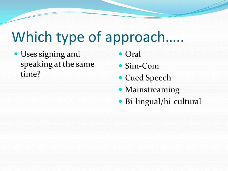 Which type of approach…..