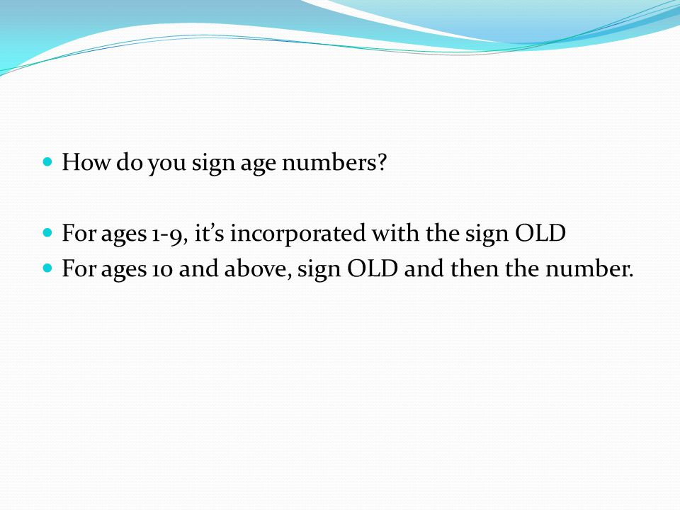 How do you sign age numbers