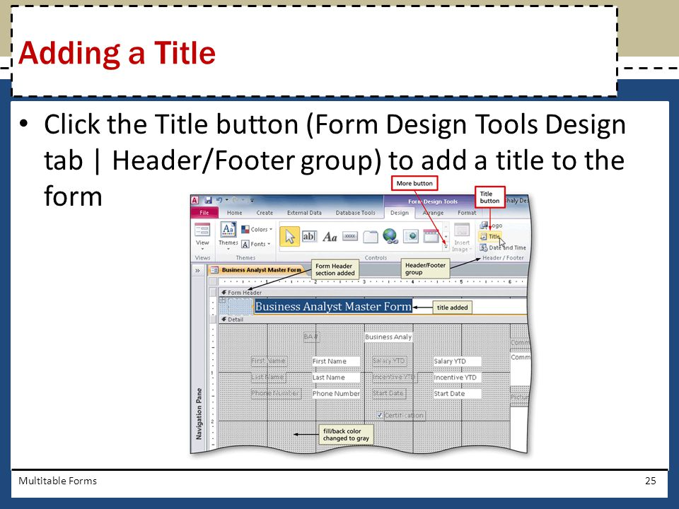 Adding a Title Click the Title button (Form Design Tools Design tab | Header/Footer group) to add a title to the form.