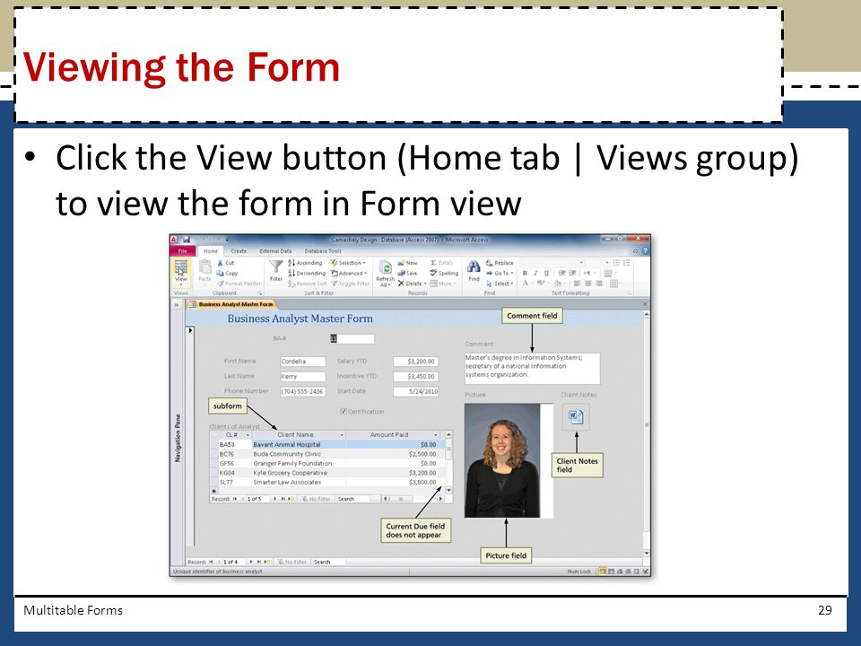 Viewing the Form Click the View button (Home tab | Views group) to view the form in Form view.