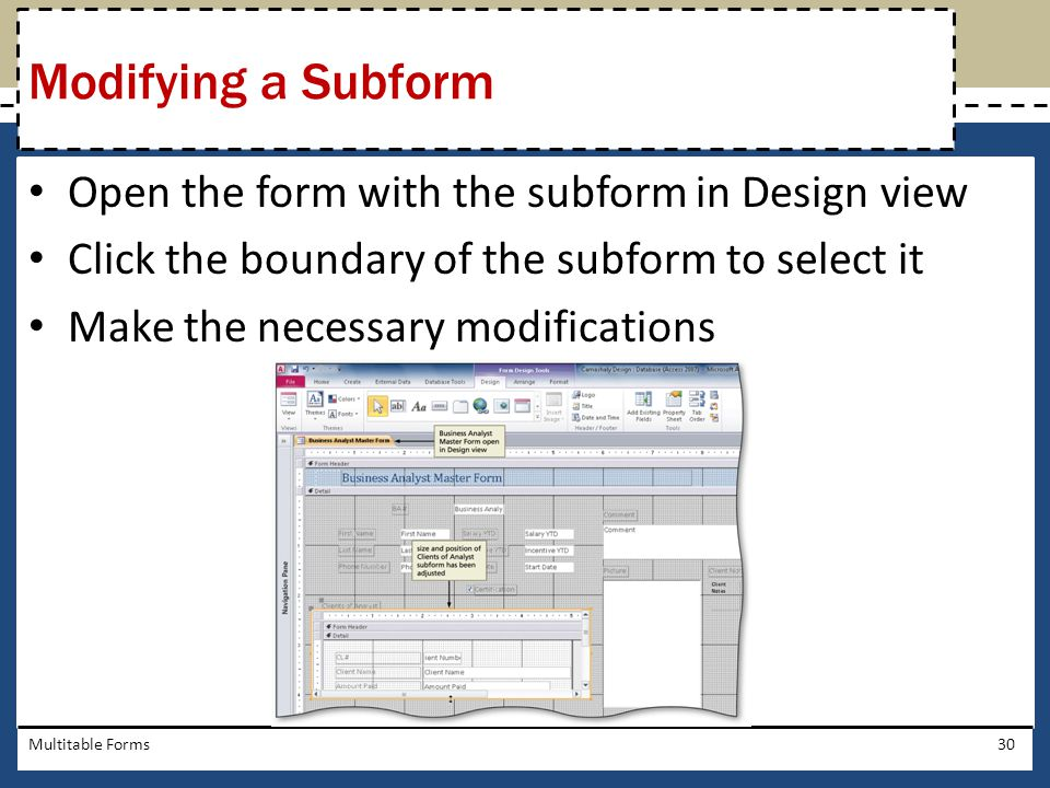 Modifying a Subform Open the form with the subform in Design view