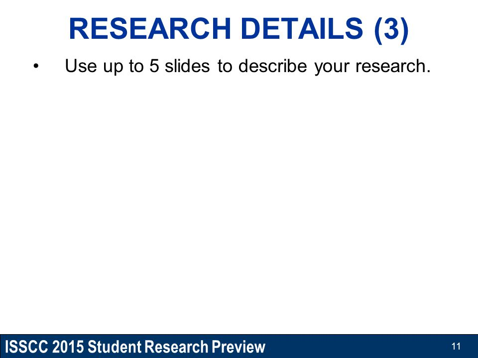 RESEARCH DETAILS (3) Use up to 5 slides to describe your research. 11