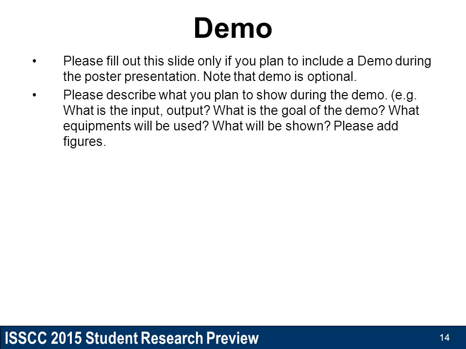 Demo Please fill out this slide only if you plan to include a Demo during the poster presentation. Note that demo is optional.