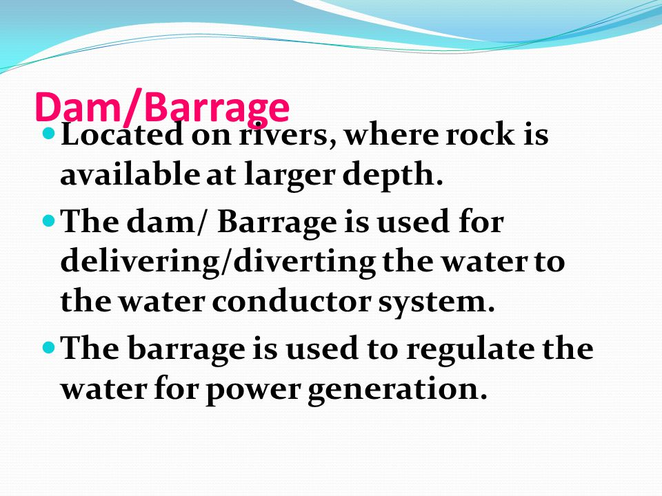 Dam/Barrage Located on rivers, where rock is available at larger depth.