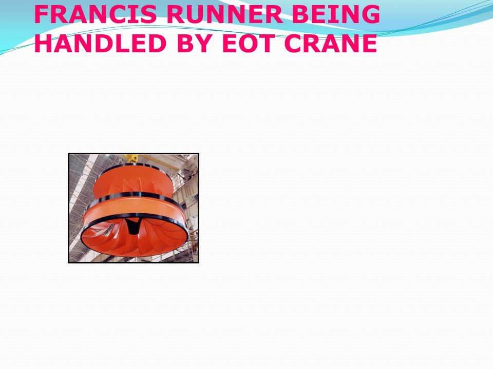FRANCIS RUNNER BEING HANDLED BY EOT CRANE