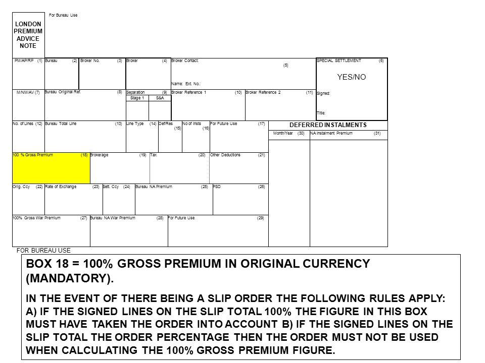 BOX 18 = 100% GROSS PREMIUM IN ORIGINAL CURRENCY (MANDATORY).