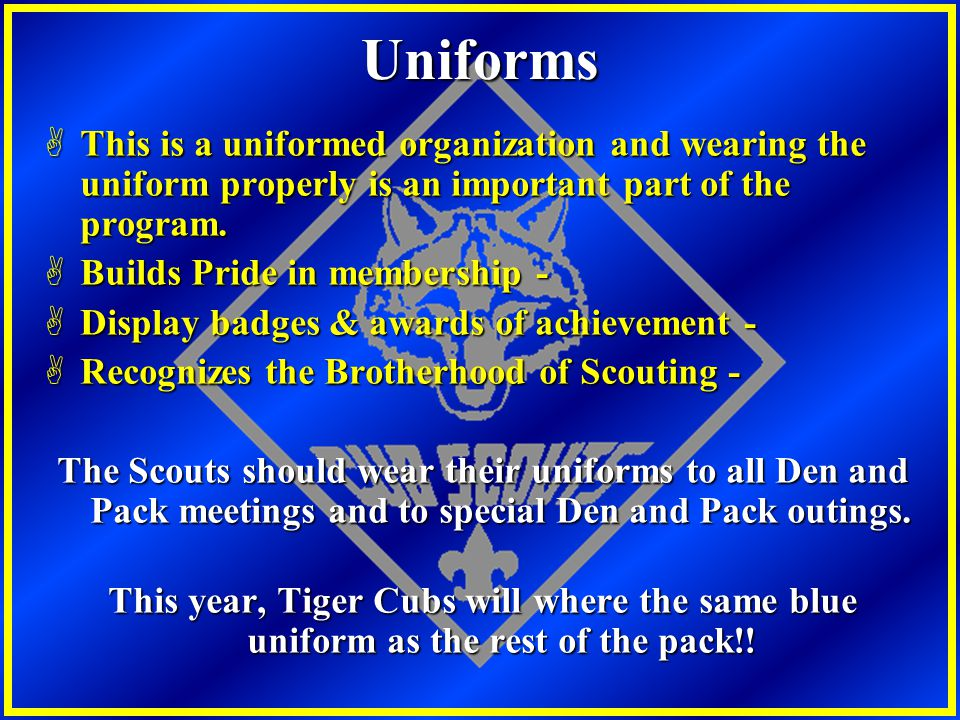 Uniforms This is a uniformed organization and wearing the uniform properly is an important part of the program.