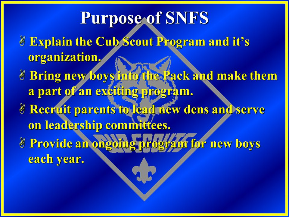 Purpose of SNFS Explain the Cub Scout Program and it's organization.