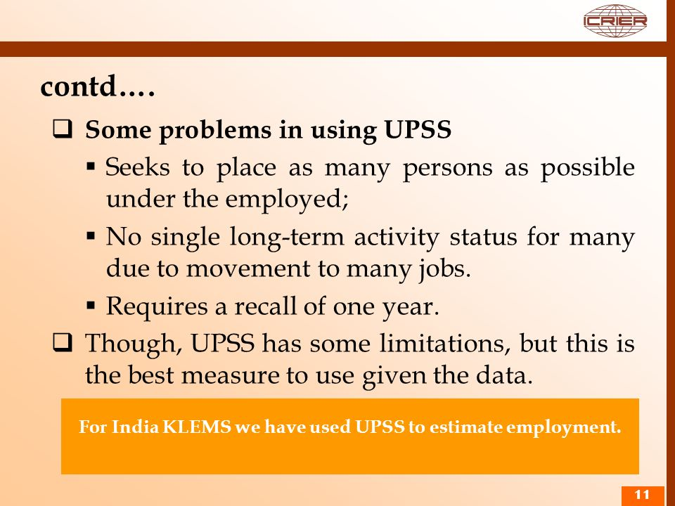 For India KLEMS we have used UPSS to estimate employment.