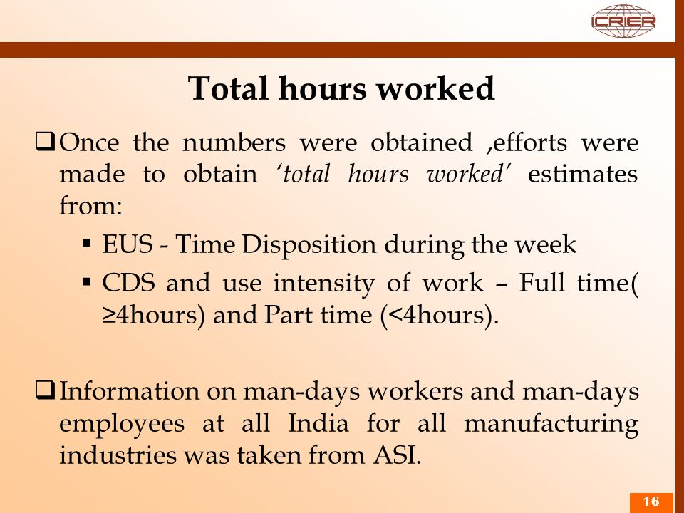 Total hours worked Once the numbers were obtained ,efforts were made to obtain 'total hours worked' estimates from: