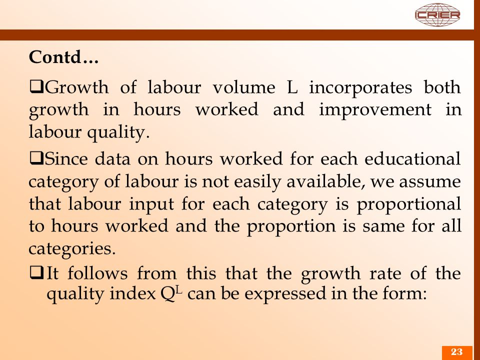 Contd… Growth of labour volume L incorporates both growth in hours worked and improvement in labour quality.