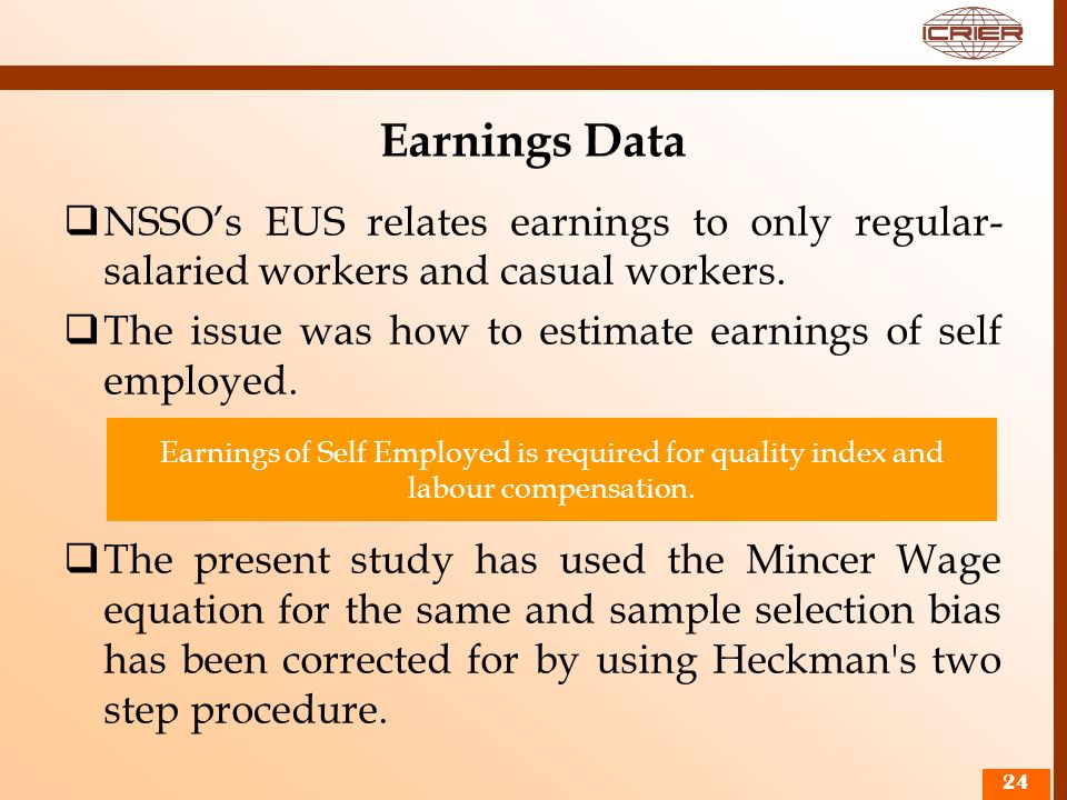 Earnings Data NSSO's EUS relates earnings to only regular- salaried workers and casual workers.