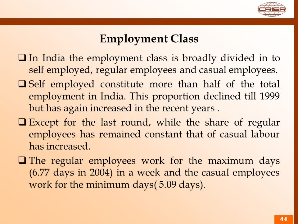 Employment Class In India the employment class is broadly divided in to self employed, regular employees and casual employees.