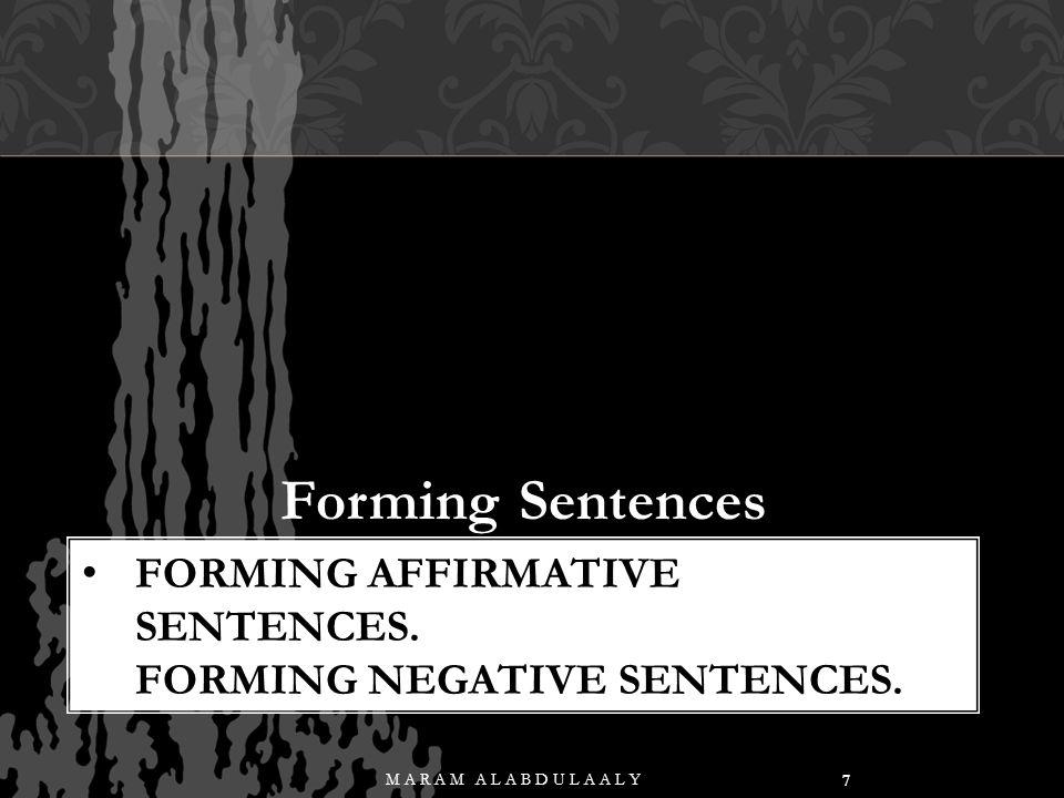 Forming Affirmative Sentences. Forming Negative Sentences.