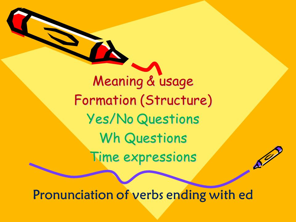 Formation (Structure) Yes/No Questions Wh Questions Time expressions
