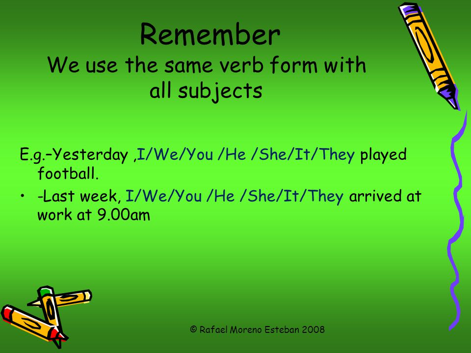 Remember We use the same verb form with all subjects