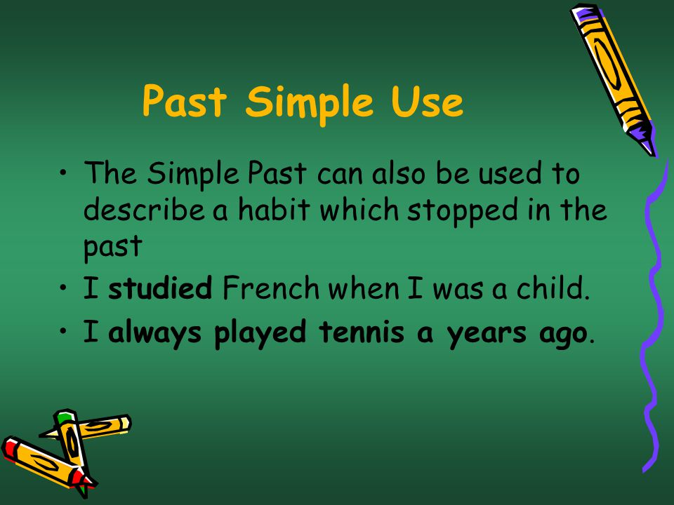 Past Simple Use The Simple Past can also be used to describe a habit which stopped in the past. I studied French when I was a child.