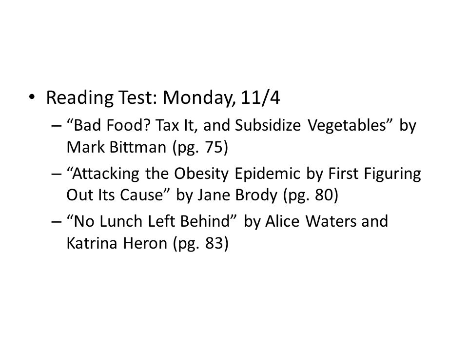 Reading Test: Monday, 11/4 Bad Food Tax It, and Subsidize Vegetables by Mark Bittman (pg. 75)