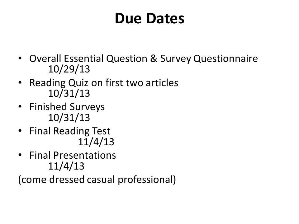 Due Dates Overall Essential Question & Survey Questionnaire 10/29/13