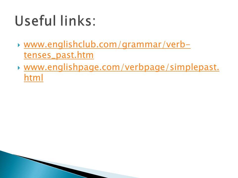 Useful links: www.englishclub.com/grammar/verb- tenses_past.htm