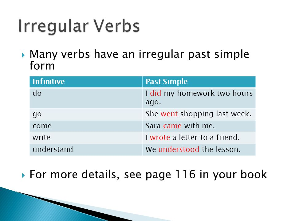 Irregular Verbs Many verbs have an irregular past simple form
