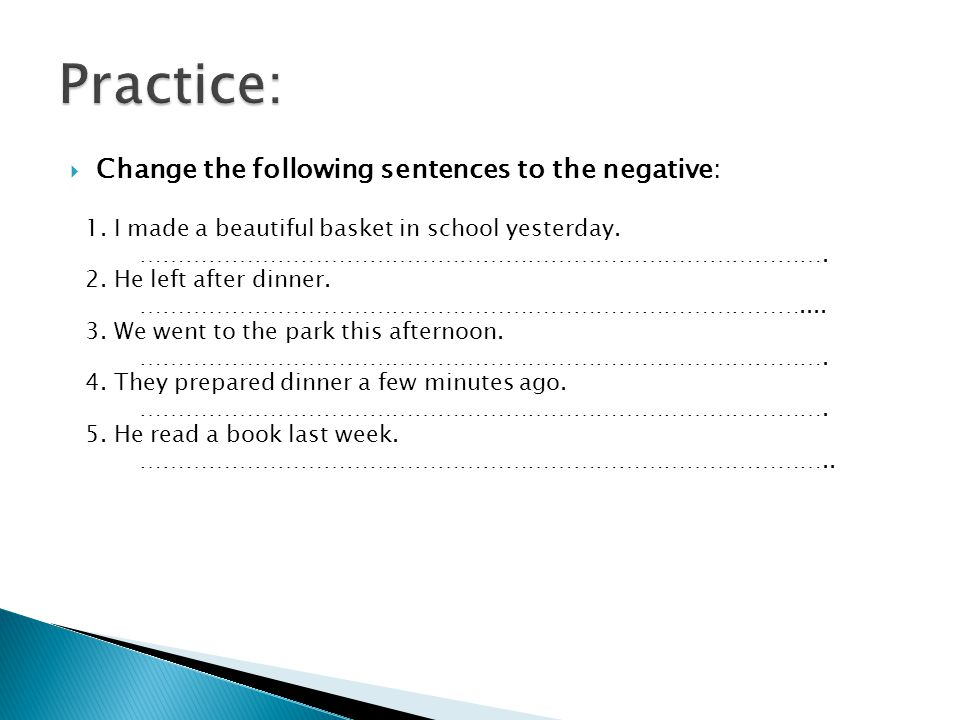 Practice: Change the following sentences to the negative: