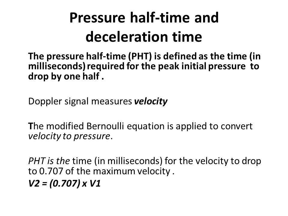 Pressure half-time and deceleration time