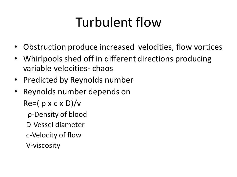 Turbulent flow Obstruction produce increased velocities, flow vortices