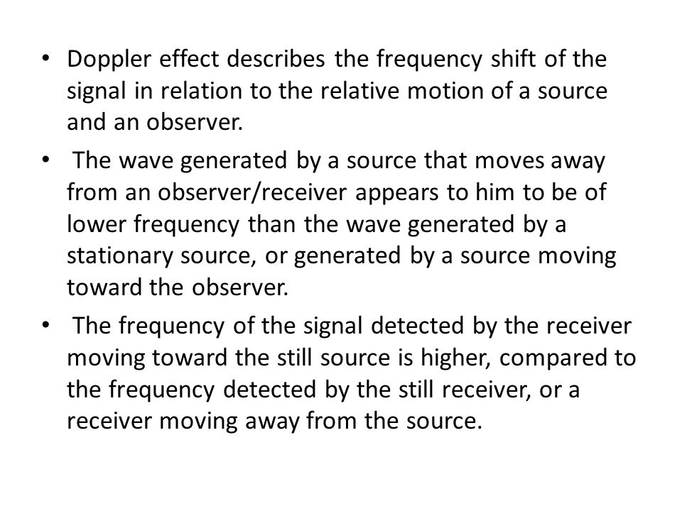 Doppler effect describes the frequency shift of the signal in relation to the relative motion of a source and an observer.