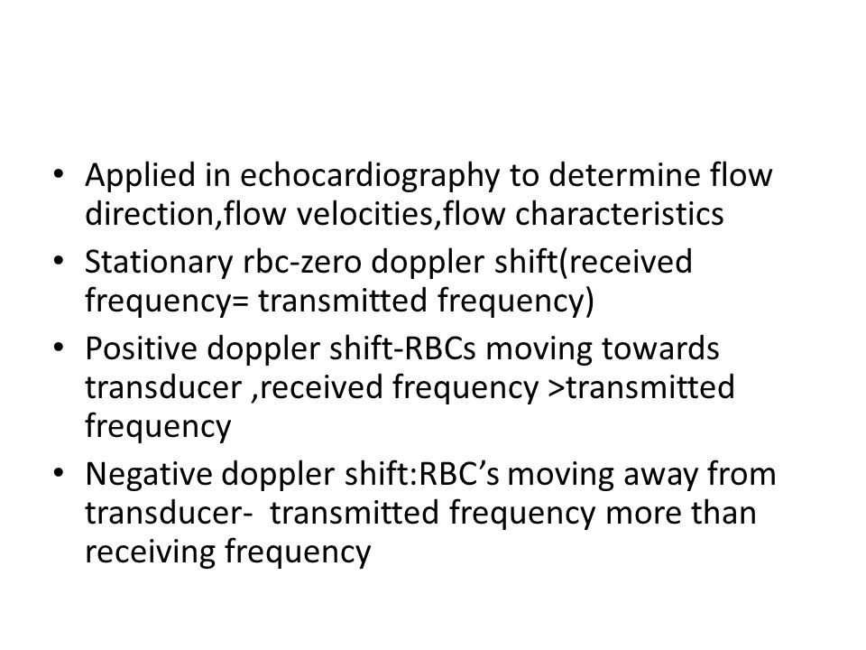 Applied in echocardiography to determine flow direction,flow velocities,flow characteristics