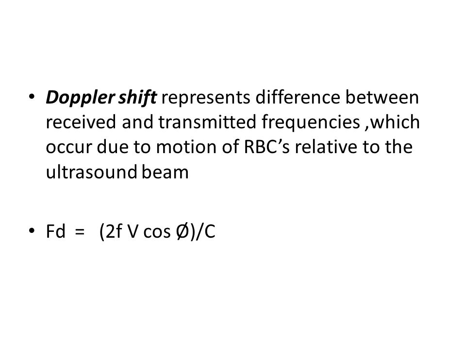 Doppler shift represents difference between received and transmitted frequencies ,which occur due to motion of RBC's relative to the ultrasound beam