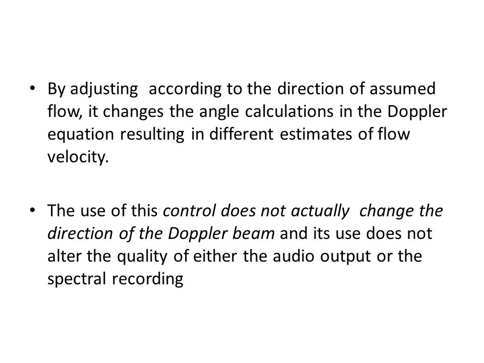 By adjusting according to the direction of assumed flow, it changes the angle calculations in the Doppler equation resulting in different estimates of flow velocity.