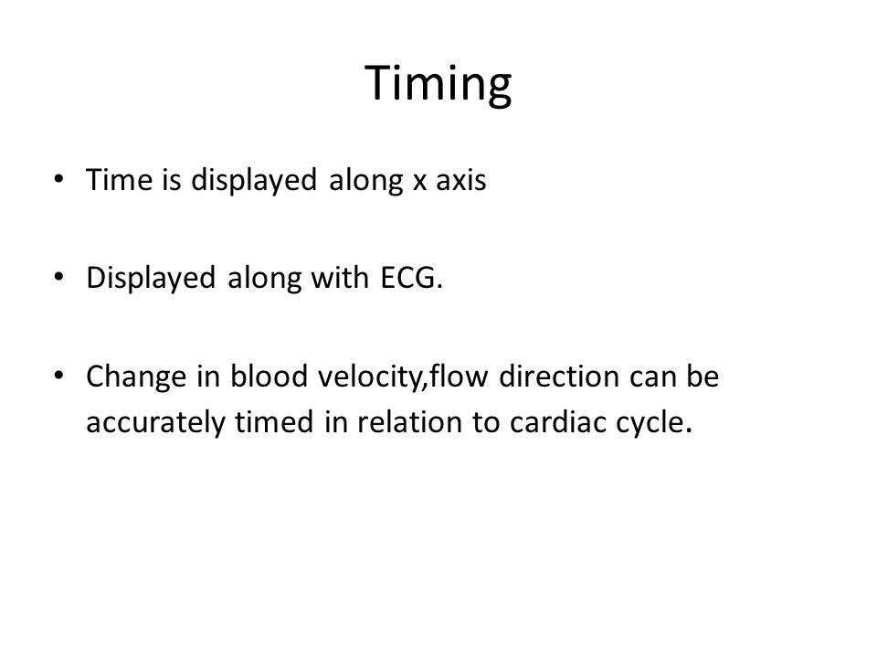 Timing Time is displayed along x axis Displayed along with ECG.