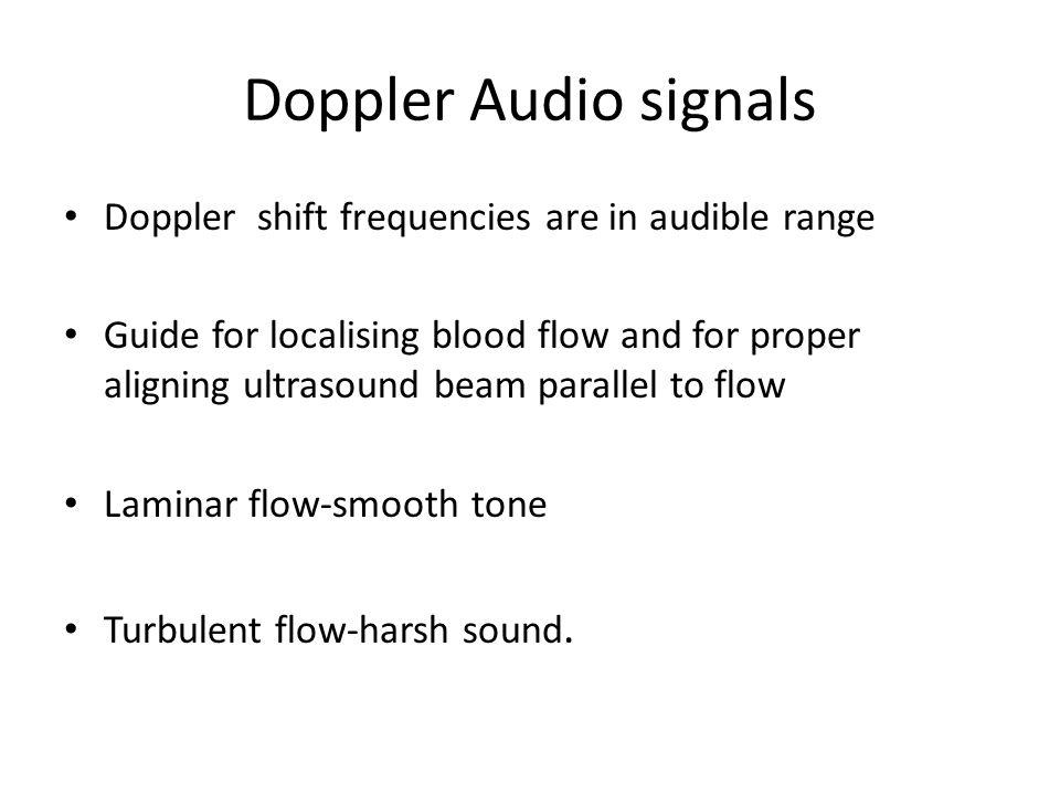 Doppler Audio signals Doppler shift frequencies are in audible range
