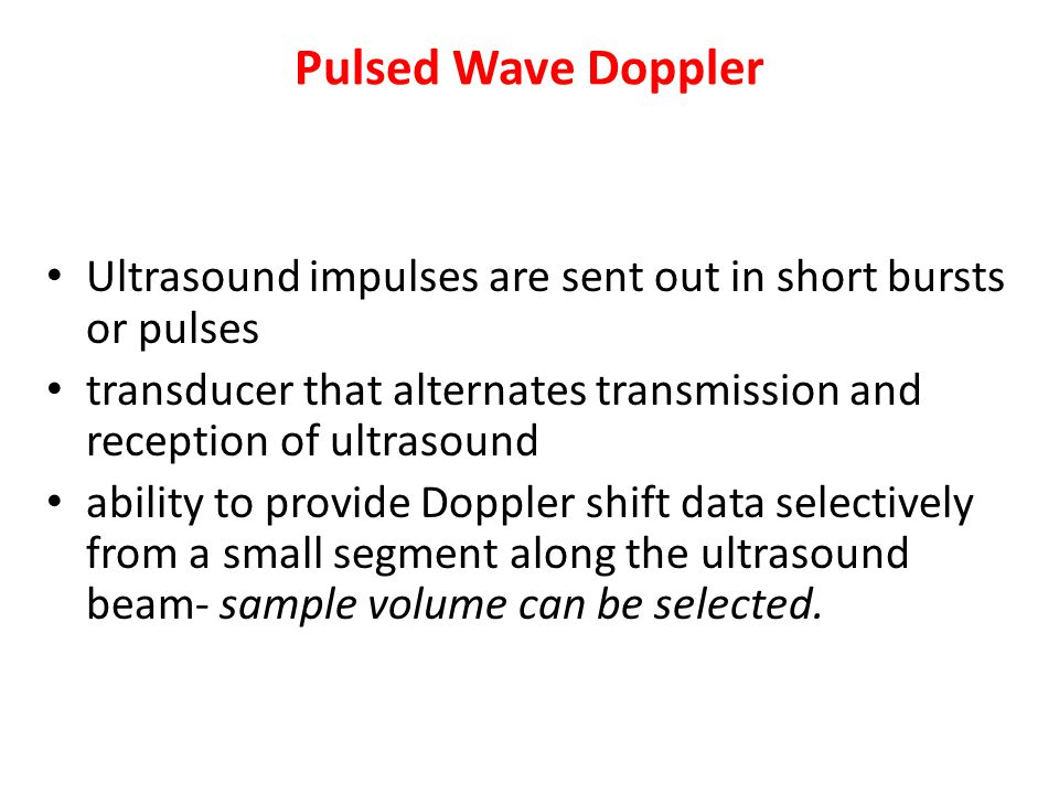 Pulsed Wave Doppler Ultrasound impulses are sent out in short bursts or pulses. transducer that alternates transmission and reception of ultrasound.