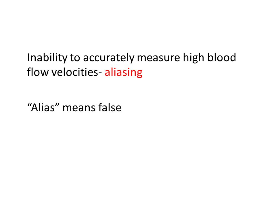 Inability to accurately measure high blood flow velocities- aliasing