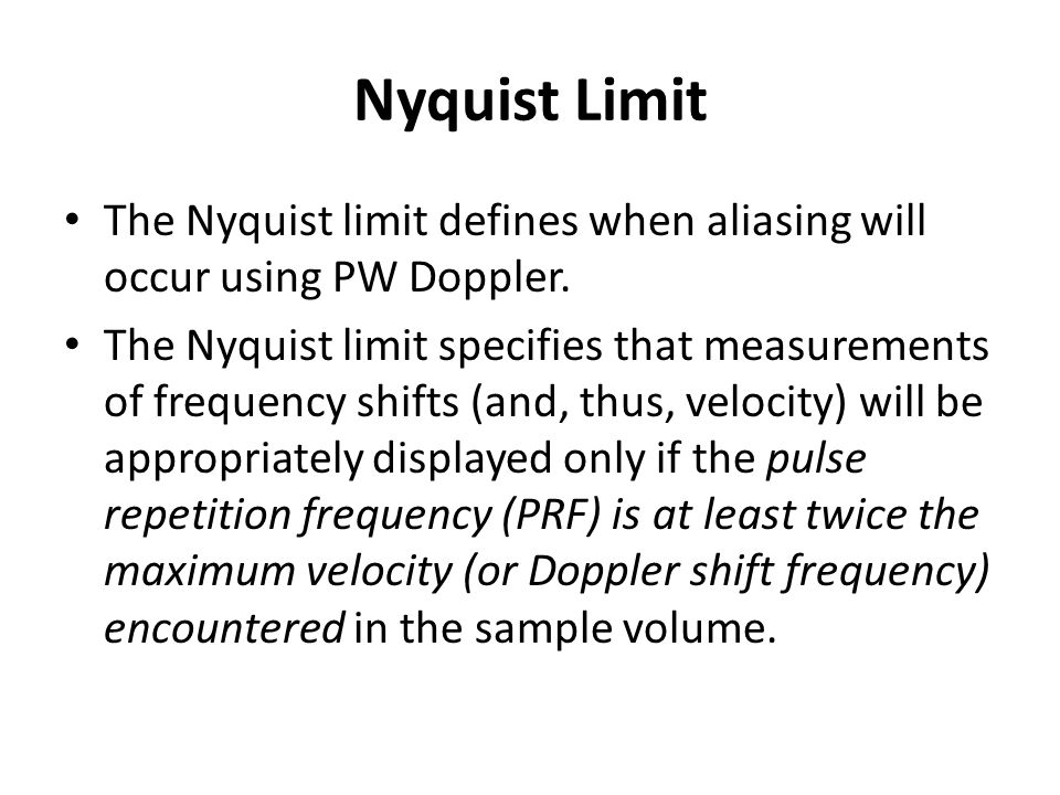 Nyquist Limit The Nyquist limit defines when aliasing will occur using PW Doppler.