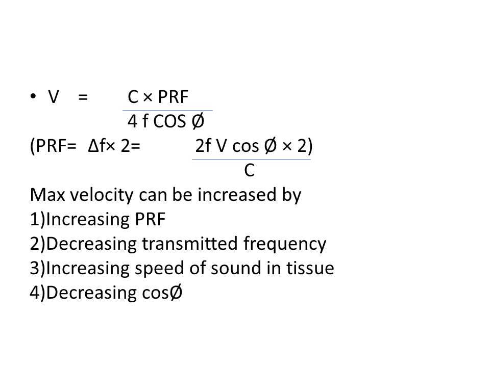 V = C × PRF 4 f COS Ø. (PRF= Δf× 2= 2f V cos Ø × 2) C. Max velocity can be increased by.