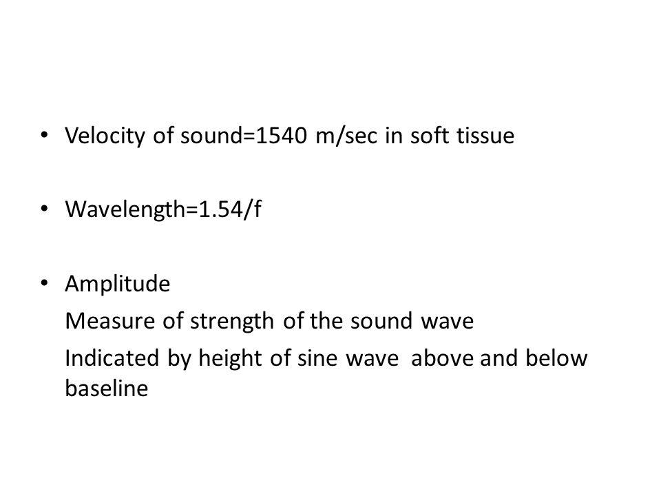 Velocity of sound=1540 m/sec in soft tissue