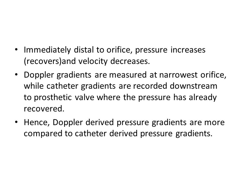 Immediately distal to orifice, pressure increases (recovers)and velocity decreases.